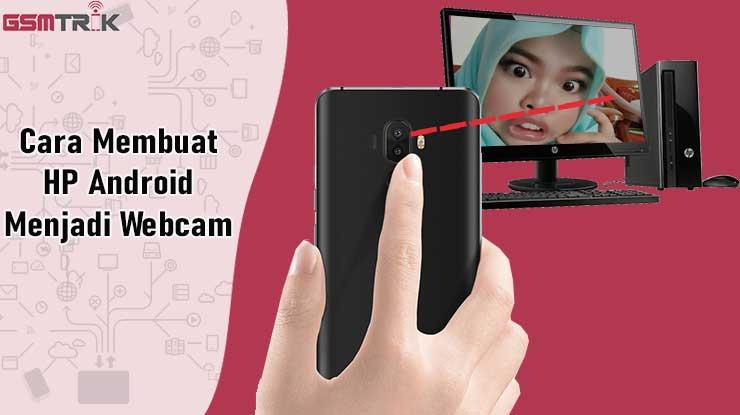 Cara Membuat HP Android Menjadi Webcam