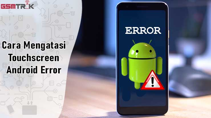Cara Mengatasi Touchscreen Android Error
