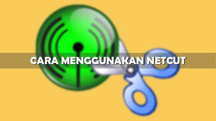 Cara Menggunakan Netcut di Android dan PC Windows Terbaru