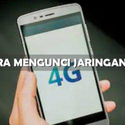 Cara Mengunci Jaringan 4G LTE di Semua Tipe HP Android