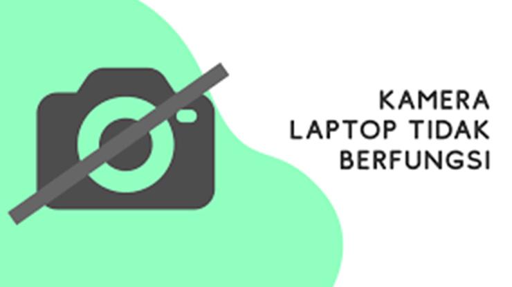 Tips Cara Mengatasi Kamera Laptop Tidak Berfungsi