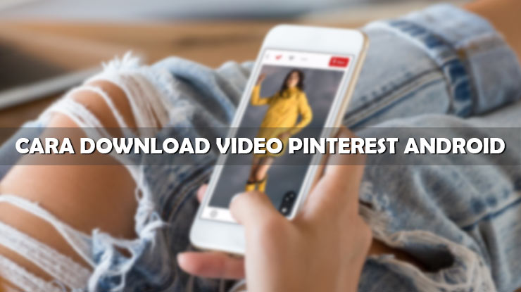 Cara Download Video Pinterest Android Tanpa Apliaksi