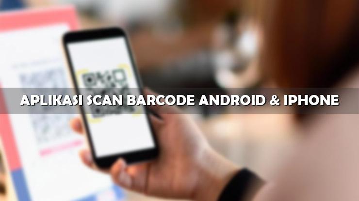 Aplikasi Scan Barcode Android iPhone Gratis Terbaik
