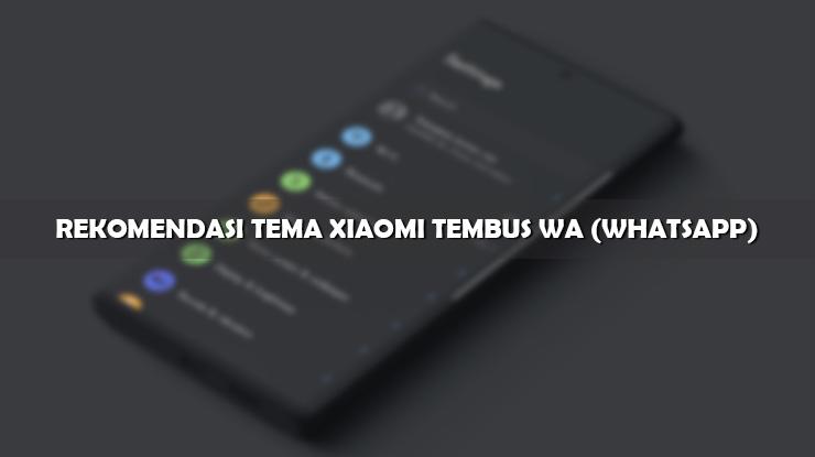 Rekomendasi Tema Xiaomi Tembus WA atau WhatsApp Gratis
