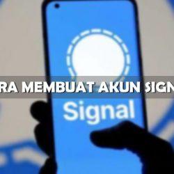 Syarat dan Cara Membuat Akun Signal Serta Keunggulannya
