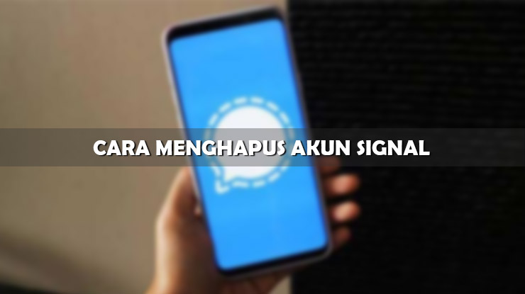 Tutorial Cara Menghapus Akun Signal di HP Android iOS dan PC Windows