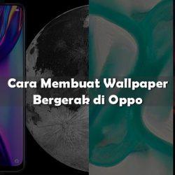 Cara Membuat Wallpaper Bergerak di Oppo