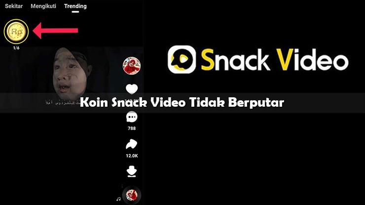 Koin Snack Video Tidak Berputar
