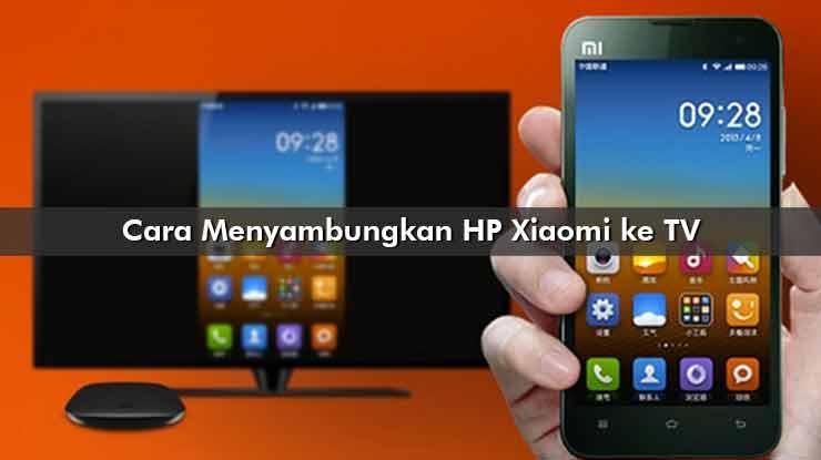Cara Menyambungkan HP Xiaomi ke TV