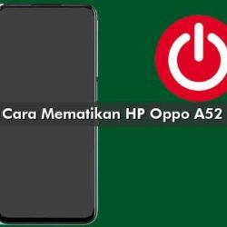 Cara Mematikan HP Oppo A52
