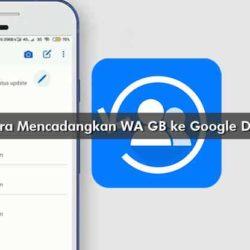 Cara Mencadangkan WA GB ke Google Drive