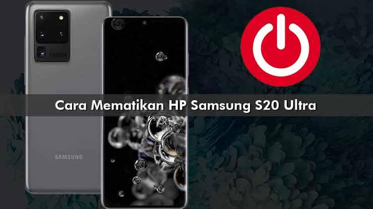 Cara Mematikan HP Samsung S20 Ultra