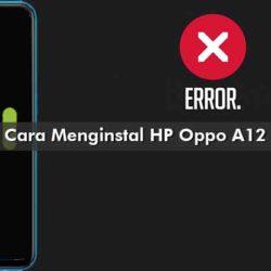 Cara Menginstal HP Oppo A12